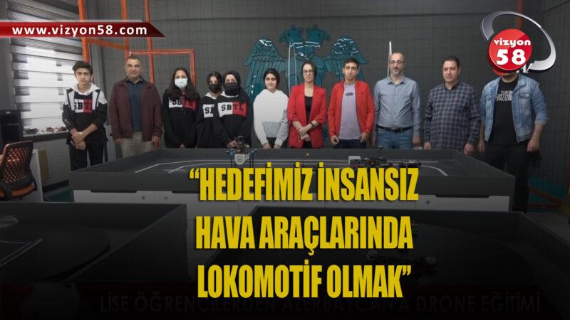 """""""HEDEFİMİZ İNSANSIZ HAVA ARAÇLARINDA LOKOMOTİF OLMAK''"""