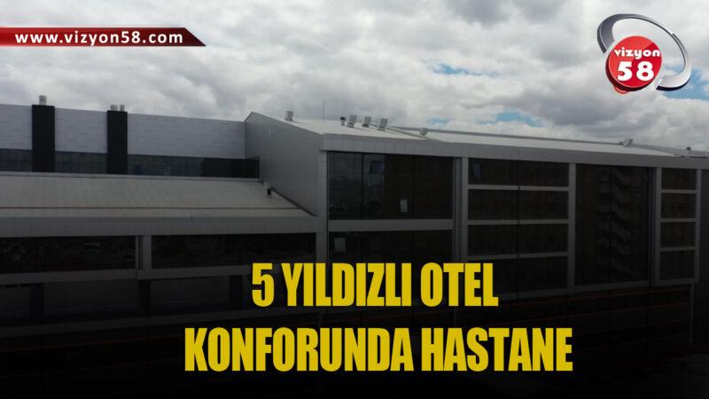 5 YILDIZLI OTEL KONFORUNDA HASTANE